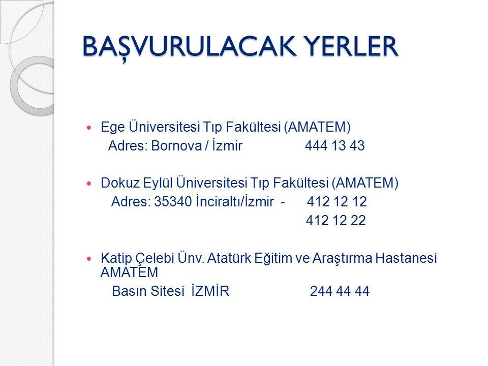 BAŞVURULACAK YERLER Ege Üniversitesi Tıp Fakültesi (AMATEM) Adres: Bornova / İzmir 444 13 43 Dokuz Eylül Üniversitesi Tıp Fakültesi (AMATEM) Adres: 35340 İnciraltı/İzmir - 412 12 12 412 12 22 Katip Çelebi Ünv.