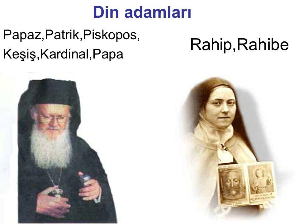 Papaz,Patrik,Piskopos, Keşiş,Kardinal,Papa Rahip,Rahibe Din adamları