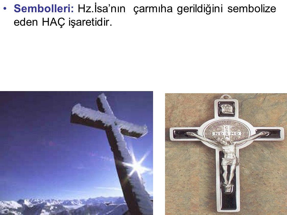 Sembolleri: Hz.İsa'nın çarmıha gerildiğini sembolize eden HAÇ işaretidir.