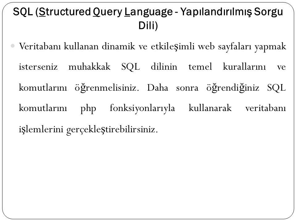 SQL (Structured Query Language - Yapılandırılmış Sorgu Dili) Veritabanı kullanan dinamik ve etkile ş imli web sayfaları yapmak isterseniz muhakkak SQL dilinin temel kurallarını ve komutlarını ö ğ renmelisiniz.