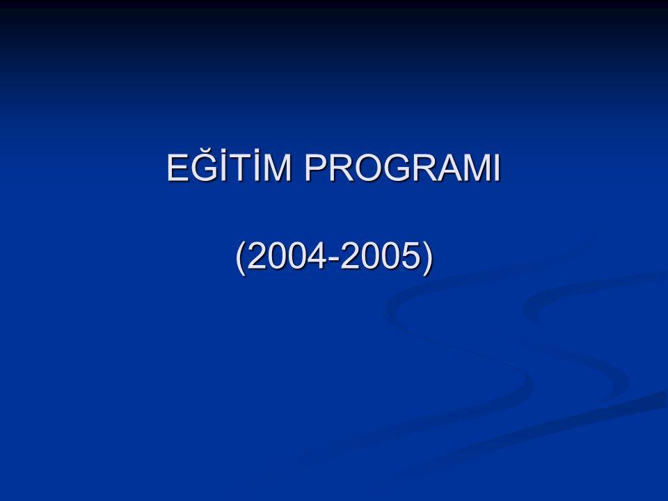 EĞİTİM PROGRAMI (2004-2005)