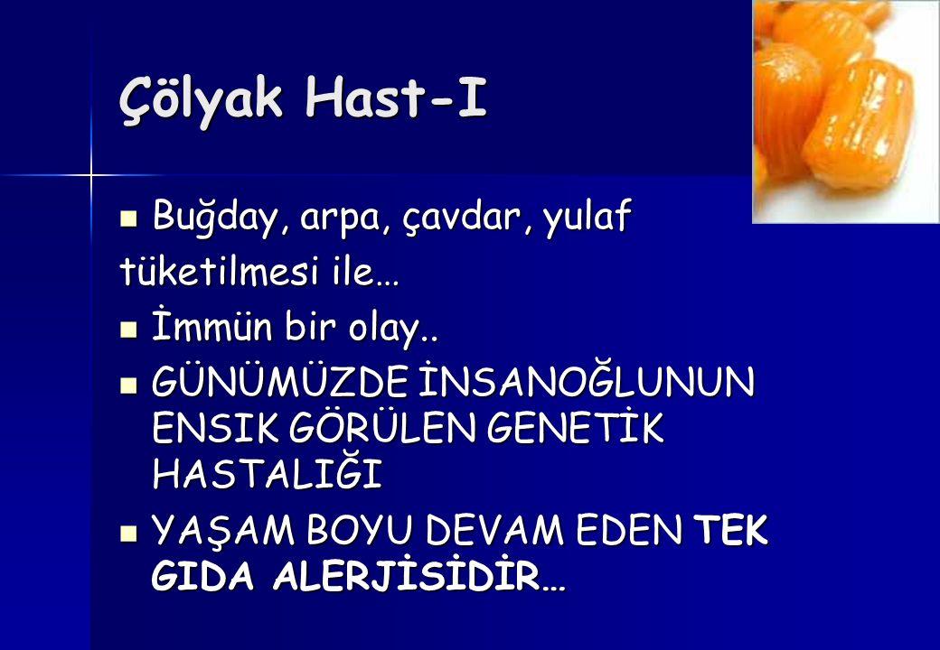 Çölyak Hast-I Buğday, arpa, çavdar, yulaf Buğday, arpa, çavdar, yulaf tüketilmesi ile… İmmün bir olay..