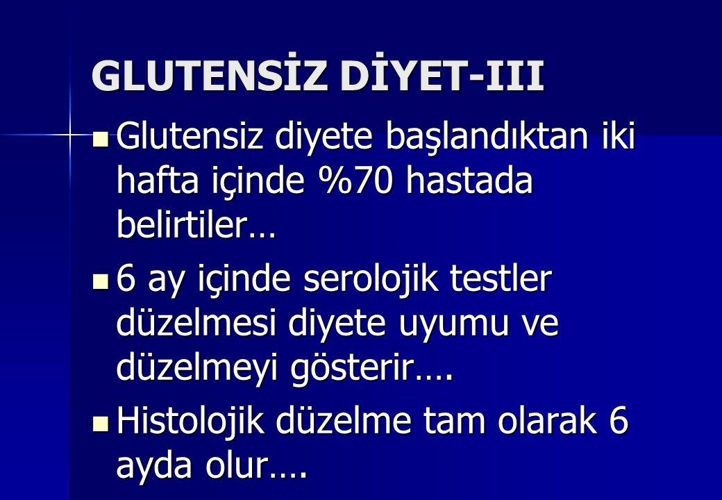 GLUTENSİZ DİYET-III Glutensiz diyete başlandıktan iki hafta içinde %70 hastada belirtiler… Glutensiz diyete başlandıktan iki hafta içinde %70 hastada