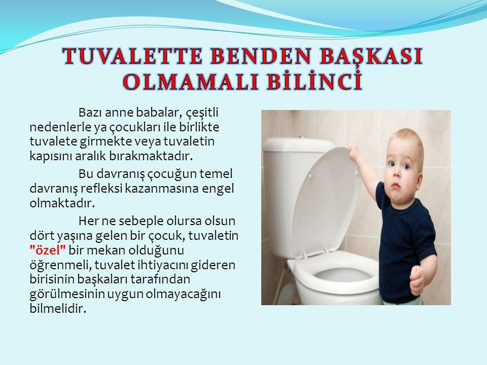 Bazı anne babalar, çeşitli nedenlerle ya çocukları ile birlikte tuvalete girmekte veya tuvaletin kapısını aralık bırakmaktadır.