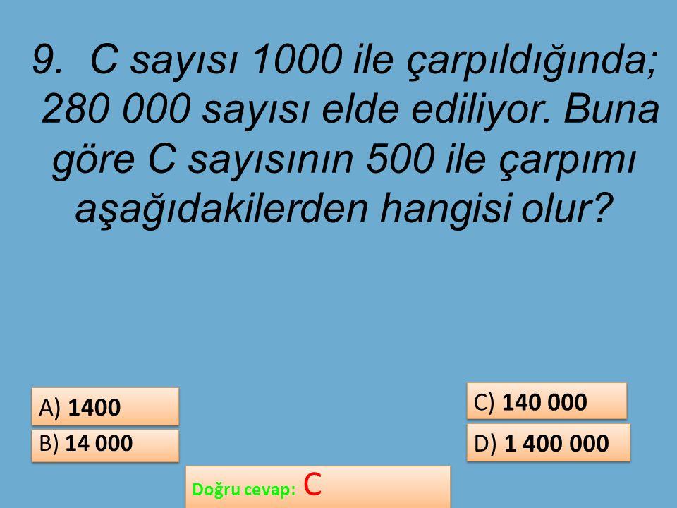 9. C sayısı 1000 ile çarpıldığında; 280 000 sayısı elde ediliyor.