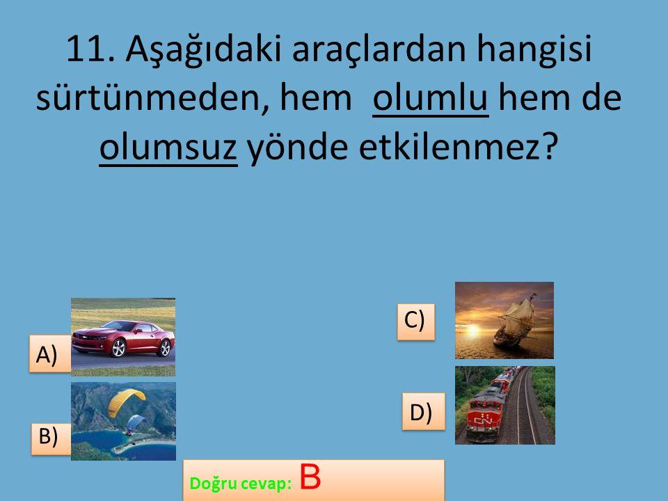 11. Aşağıdaki araçlardan hangisi sürtünmeden, hem olumlu hem de olumsuz yönde etkilenmez.