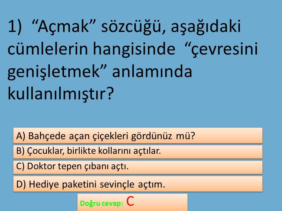 1) Açmak sözcüğü, aşağıdaki cümlelerin hangisinde çevresini genişletmek anlamında kullanılmıştır.