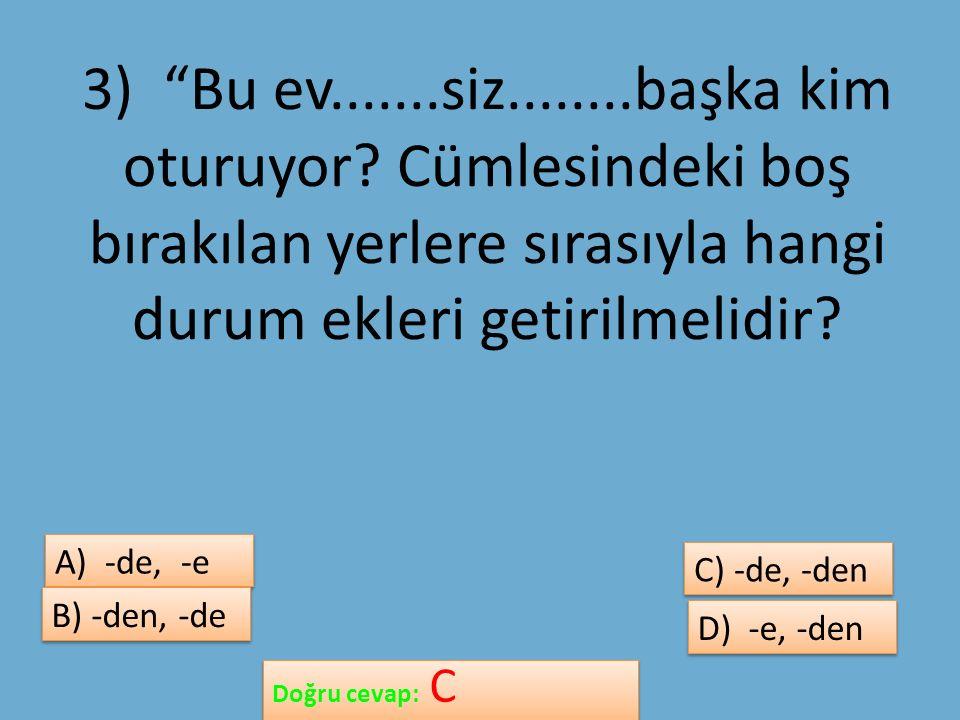 D) -e, -den D) -e, -den Doğru cevap: C Doğru cevap: C A) -de, -e A) -de, -e B) -den, -de B) -den, -de C) -de, -den C) -de, -den