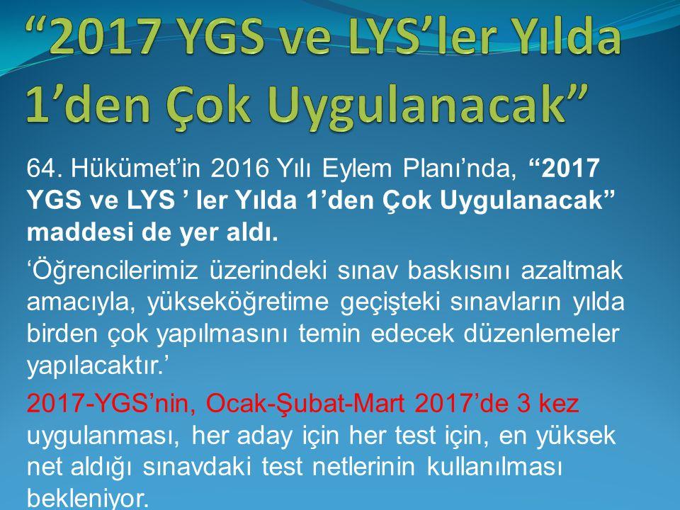 """64. Hükümet'in 2016 Yılı Eylem Planı'nda, """"2017 YGS ve LYS ' ler Yılda 1'den Çok Uygulanacak"""" maddesi de yer aldı. 'Öğrencilerimiz üzerindeki sınav ba"""