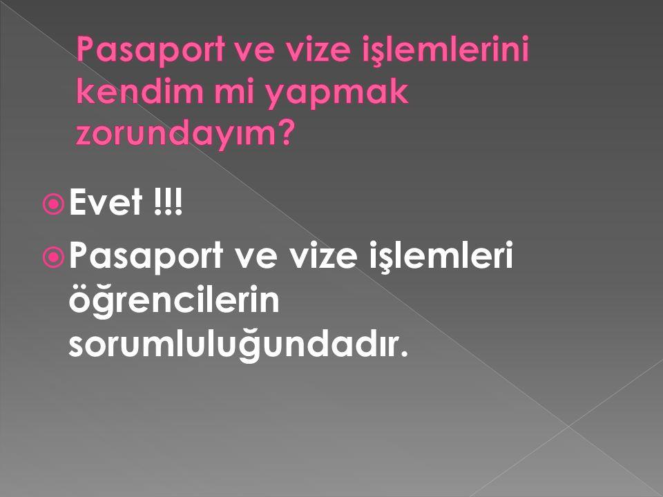  Evet !!!  Pasaport ve vize işlemleri öğrencilerin sorumluluğundadır.