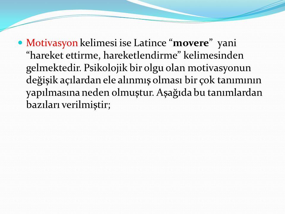 """Motivasyon kelimesi ise Latince """"movere"""" yani """"hareket ettirme, hareketlendirme"""" kelimesinden gelmektedir. Psikolojik bir olgu olan motivasyonun değiş"""