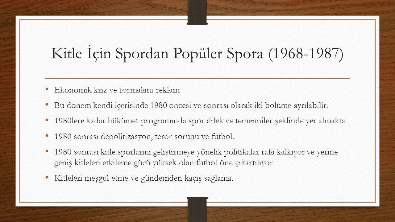 Kitle İçin Spordan Popüler Spora (1968-1987) Ekonomik kriz ve formalara reklam Bu dönem kendi içerisinde 1980 öncesi ve sonrası olarak iki bölüme ayrılabilir.