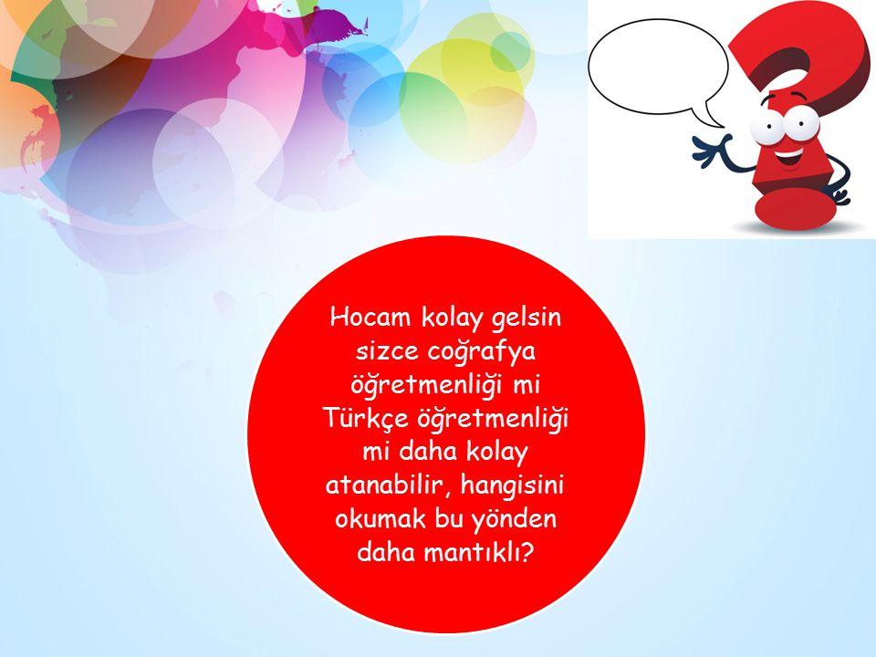 Hocam kolay gelsin sizce coğrafya öğretmenliği mi Türkçe öğretmenliği mi daha kolay atanabilir, hangisini okumak bu yönden daha mantıklı