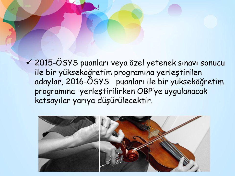 2015-ÖSYS puanları veya özel yetenek sınavı sonucu ile bir yükseköğretim programına yerleştirilen adaylar, 2016-ÖSYS puanları ile bir yükseköğretim programına yerleştirilirken OBP'ye uygulanacak katsayılar yarıya düşürülecektir.