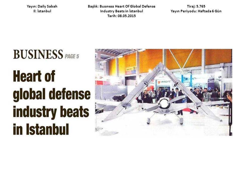 Yayın: Daily Sabah Il: İstanbul Başlık: Busıness Heart Of Global Defense Industry Beats in İstanbul Tarih: 08.05.2015 Tiraj: 5.765 Yayın Periyodu: Haftada 6 Gün