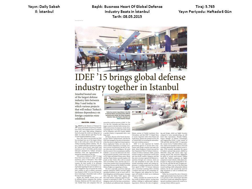 Yayın: Daily Sabah Il: İstanbul Başlık: Busıness Heart Of Global Defense Industry Beats in İstanbul Tarih: 08.05.2015 Tiraj: 5.765 Yayın Periyodu: Haf