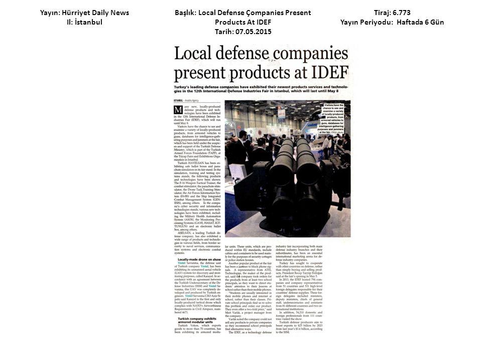 Yayın: Hürriyet Daily News Il: İstanbul Başlık: Local Defense Çompanies Present Products At IDEF Tarih: 07.05.2015 Tiraj: 6.773 Yayın Periyodu: Haftad
