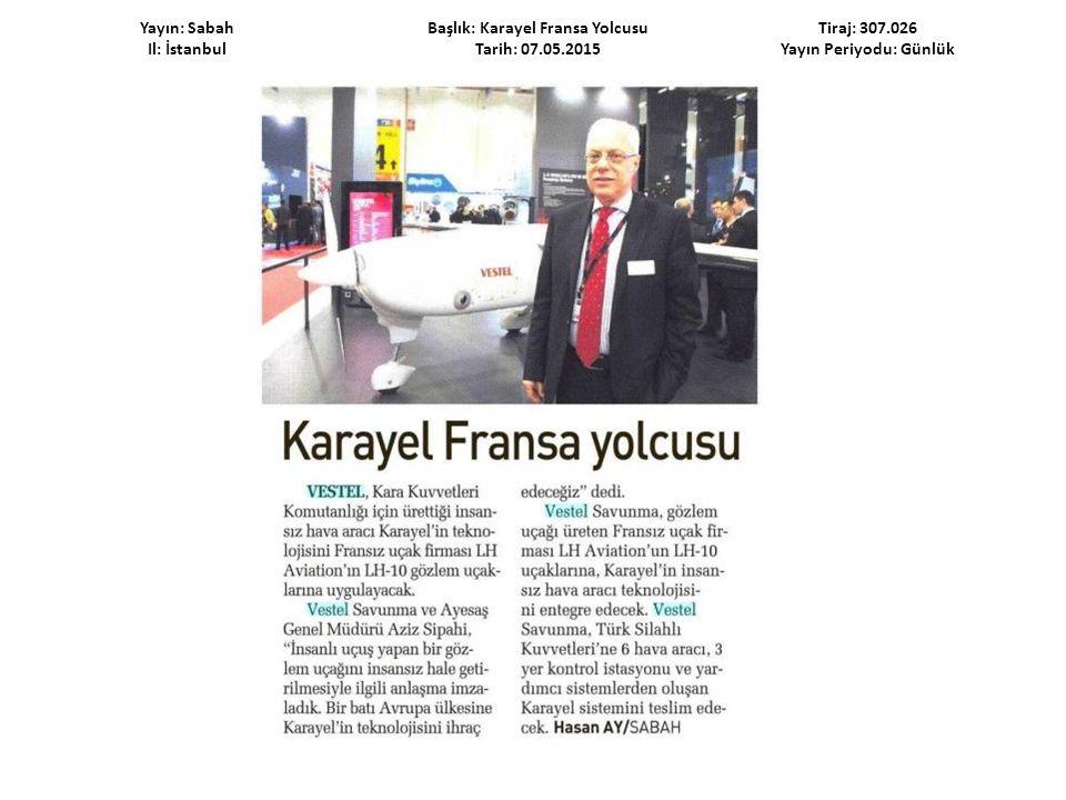 Yayın: Sabah Il: İstanbul Başlık: Karayel Fransa Yolcusu Tarih: 07.05.2015 Tiraj: 307.026 Yayın Periyodu: Günlük