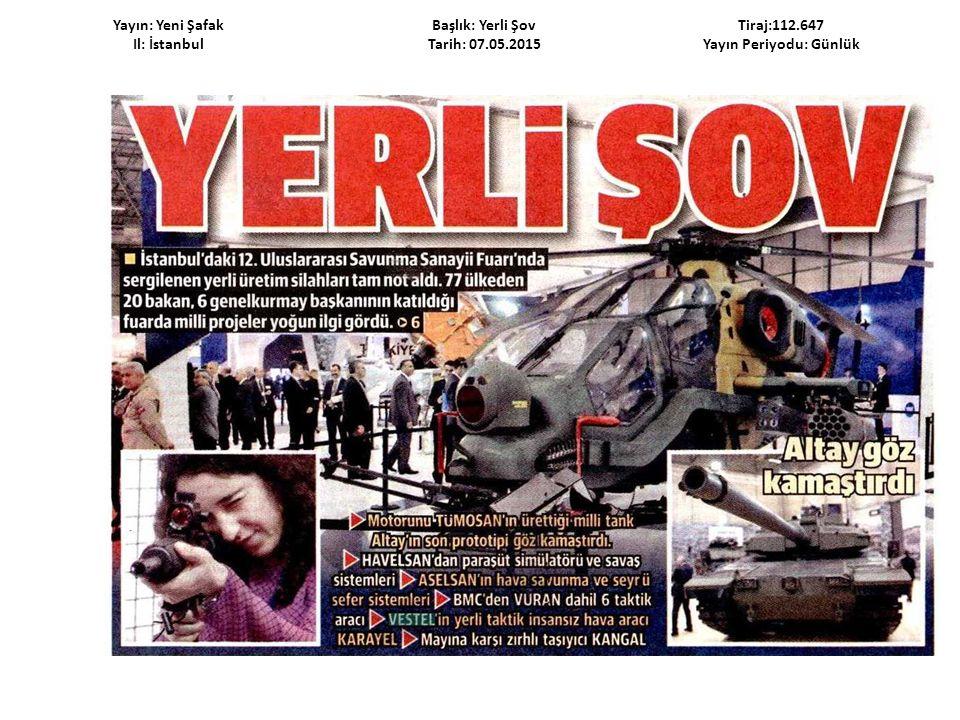 Yayın: Yeni Şafak Il: İstanbul Başlık: Savunmanın Yerli Şovu Tarih: 07.05.2015 Tiraj:112.647 Yayın Periyodu: Günlük