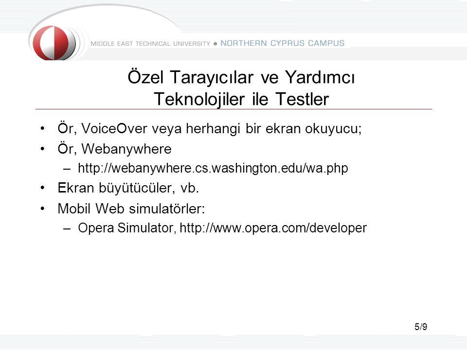 5/9 Özel Tarayıcılar ve Yardımcı Teknolojiler ile Testler Ör, VoiceOver veya herhangi bir ekran okuyucu; Ör, Webanywhere –http://webanywhere.cs.washington.edu/wa.php Ekran büyütücüler, vb.