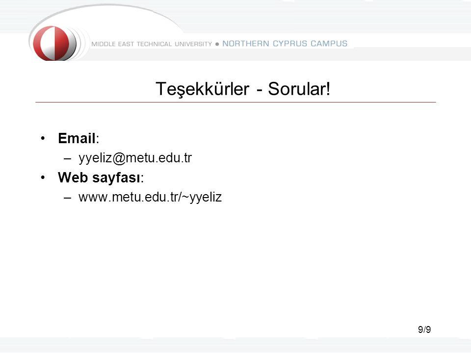 9/9 Teşekkürler - Sorular! Email: –yyeliz@metu.edu.tr Web sayfası: –www.metu.edu.tr/~yyeliz