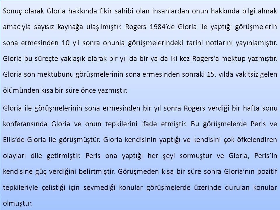 Sonuç olarak Gloria hakkında fikir sahibi olan insanlardan onun hakkında bilgi almak amacıyla sayısız kaynağa ulaşılmıştır. Rogers 1984'de Gloria ile