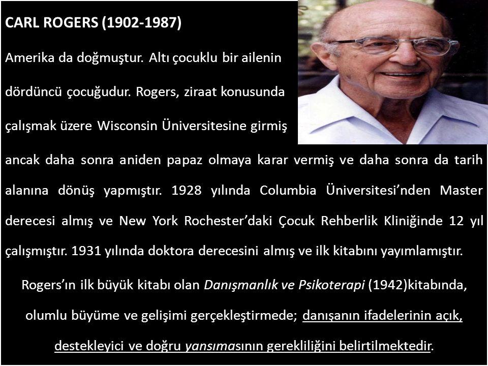 CARL ROGERS (1902-1987) Amerika da doğmuştur. Altı çocuklu bir ailenin dördüncü çocuğudur. Rogers, ziraat konusunda çalışmak üzere Wisconsin Üniversit