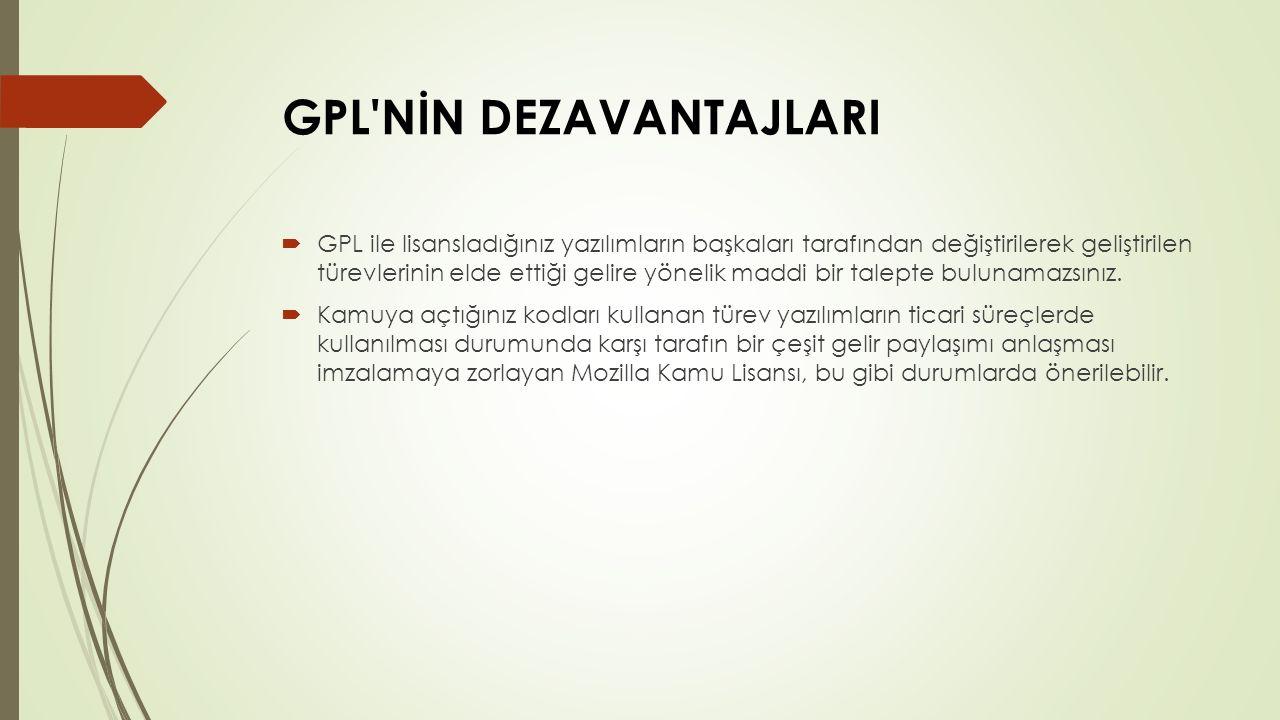 GPL'NİN DEZAVANTAJLARI  GPL ile lisansladığınız yazılımların başkaları tarafından değiştirilerek geliştirilen türevlerinin elde ettiği gelire yönelik