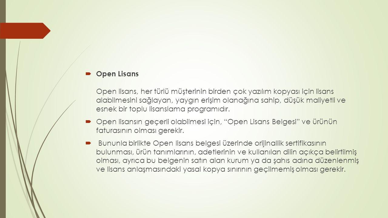  Open Lisans Open lisans, her türlü müşterinin birden çok yazılım kopyası için lisans alabilmesini sağlayan, yaygın erişim olanağına sahip, düşük mal