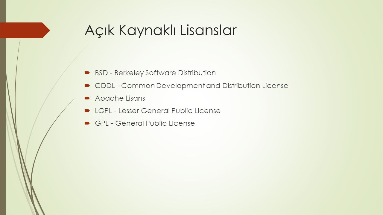 Açık Kaynaklı Lisanslar  BSD - Berkeley Software Distribution  CDDL - Common Development and Distribution License  Apache Lisans  LGPL - Lesser Ge