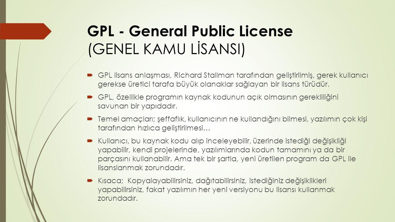 GPL - General Public License (GENEL KAMU LİSANSI)  GPL lisans anlaşması, Richard Stallman tarafından geliştirilmiş, gerek kullanıcı gerekse üretici t