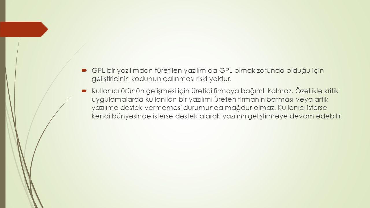  GPL bir yazılımdan türetilen yazılım da GPL olmak zorunda olduğu için geliştiricinin kodunun çalınması riski yoktur.  Kullanıcı ürünün gelişmesi iç