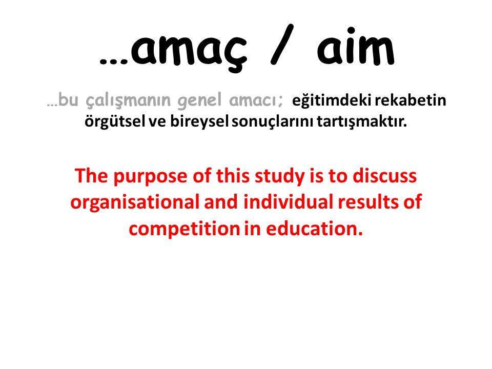 …yöntem / method …betimsel nitelik taşıyan bu araştırmada, ilgili alanyazından yararlanılarak eğitimdeki rekabet in örgütsel ve bireysel sonuçları açıklanmaya çalışılmıştır.
