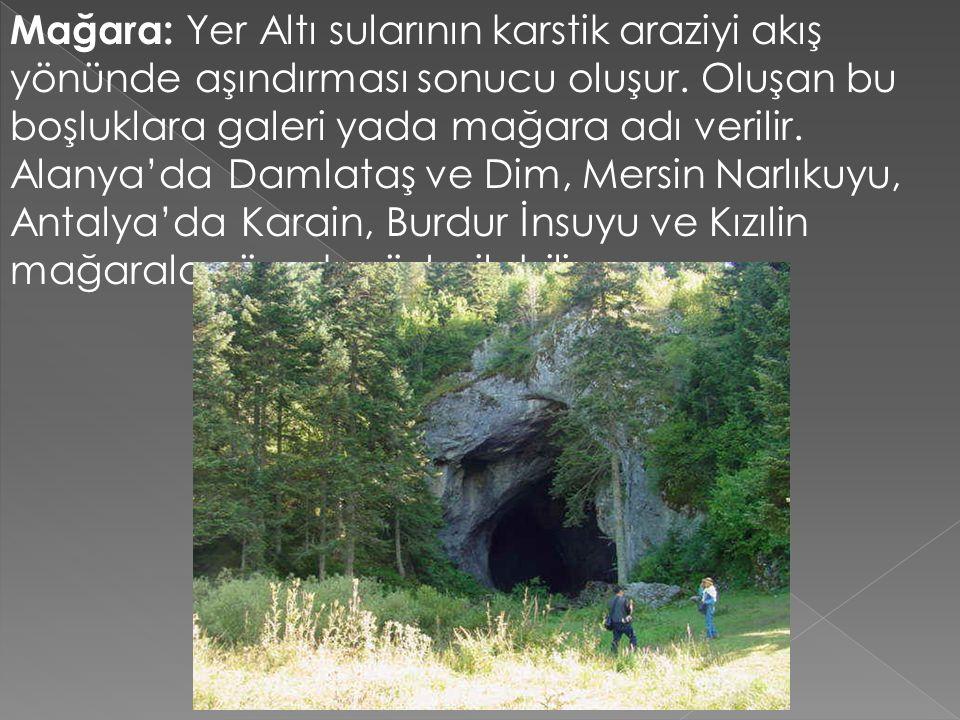 Mağara: Yer Altı sularının karstik araziyi akış yönünde aşındırması sonucu oluşur. Oluşan bu boşluklara galeri yada mağara adı verilir. Alanya'da Daml