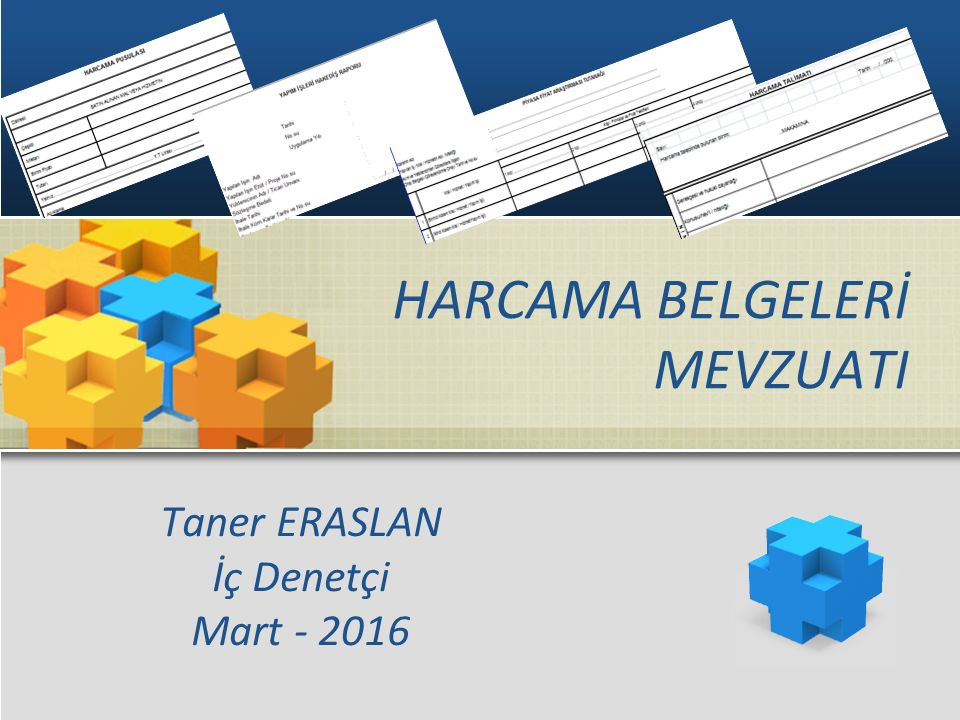 HARCAMA BELGELERİ MEVZUATI Taner ERASLAN İç Denetçi Mart - 2016