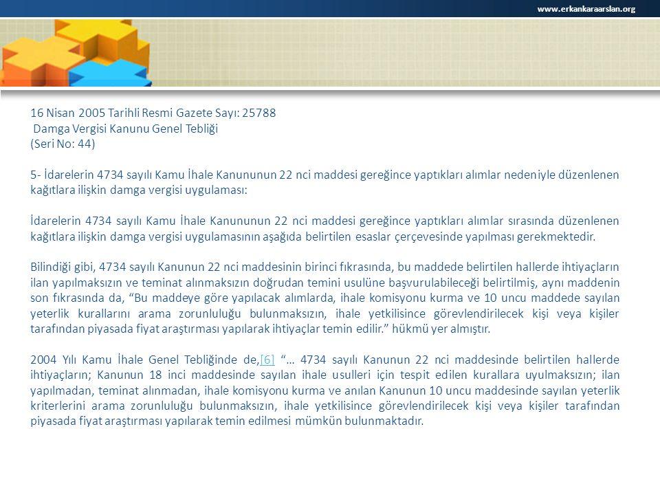 16 Nisan 2005 Tarihli Resmi Gazete Sayı: 25788 Damga Vergisi Kanunu Genel Tebliği (Seri No: 44) 5- İdarelerin 4734 sayılı Kamu İhale Kanununun 22 nci maddesi gereğince yaptıkları alımlar nedeniyle düzenlenen kağıtlara ilişkin damga vergisi uygulaması: İdarelerin 4734 sayılı Kamu İhale Kanununun 22 nci maddesi gereğince yaptıkları alımlar sırasında düzenlenen kağıtlara ilişkin damga vergisi uygulamasının aşağıda belirtilen esaslar çerçevesinde yapılması gerekmektedir.