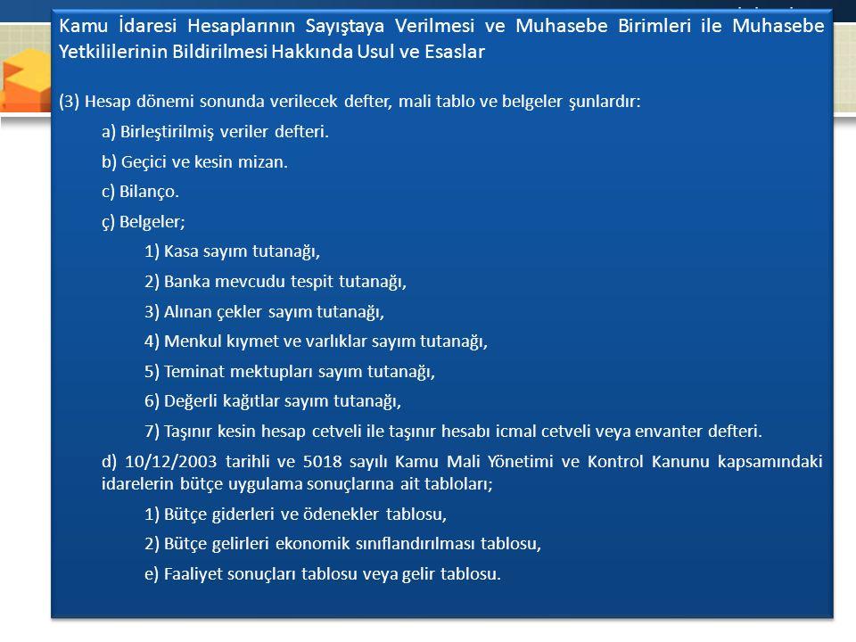 www.erkankaraarslan.org Kamu İdaresi Hesaplarının Sayıştaya Verilmesi ve Muhasebe Birimleri ile Muhasebe Yetkililerinin Bildirilmesi Hakkında Usul ve Esaslar (3) Hesap dönemi sonunda verilecek defter, mali tablo ve belgeler şunlardır: a) Birleştirilmiş veriler defteri.