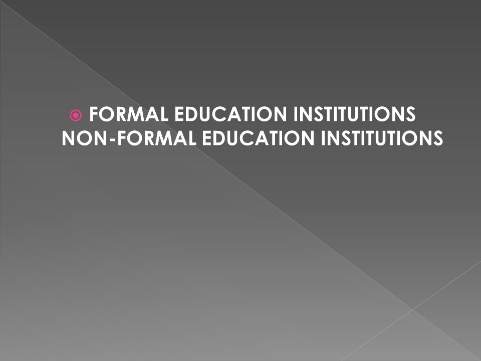  FORMAL EDUCATION INSTITUTIONS NON-FORMAL EDUCATION INSTITUTIONS
