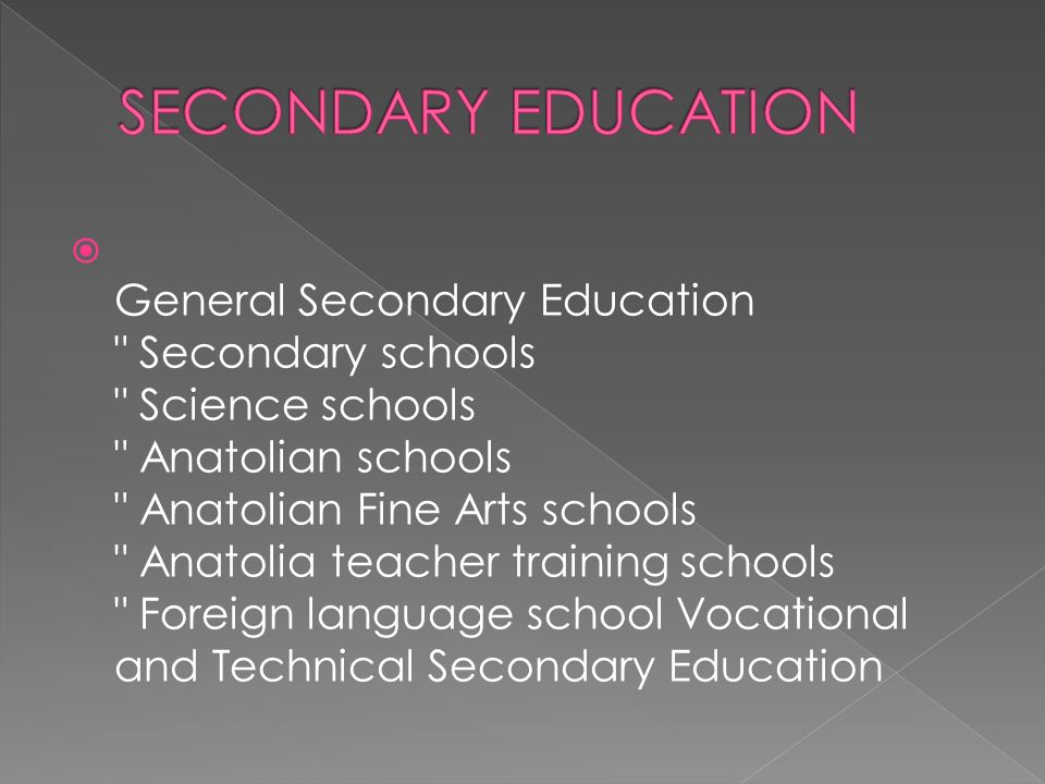 General Secondary Education Secondary schools Science schools Anatolian schools Anatolian Fine Arts schools Anatolia teacher training schools Foreign language school Vocational and Technical Secondary Education