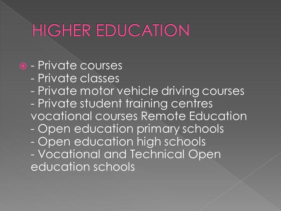  - Private courses - Private classes - Private motor vehicle driving courses - Private student training centres vocational courses Remote Education - Open education primary schools - Open education high schools - Vocational and Technical Open education schools
