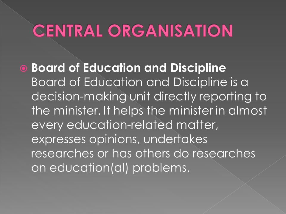  Board of Education and Discipline Board of Education and Discipline is a decision-making unit directly reporting to the minister.