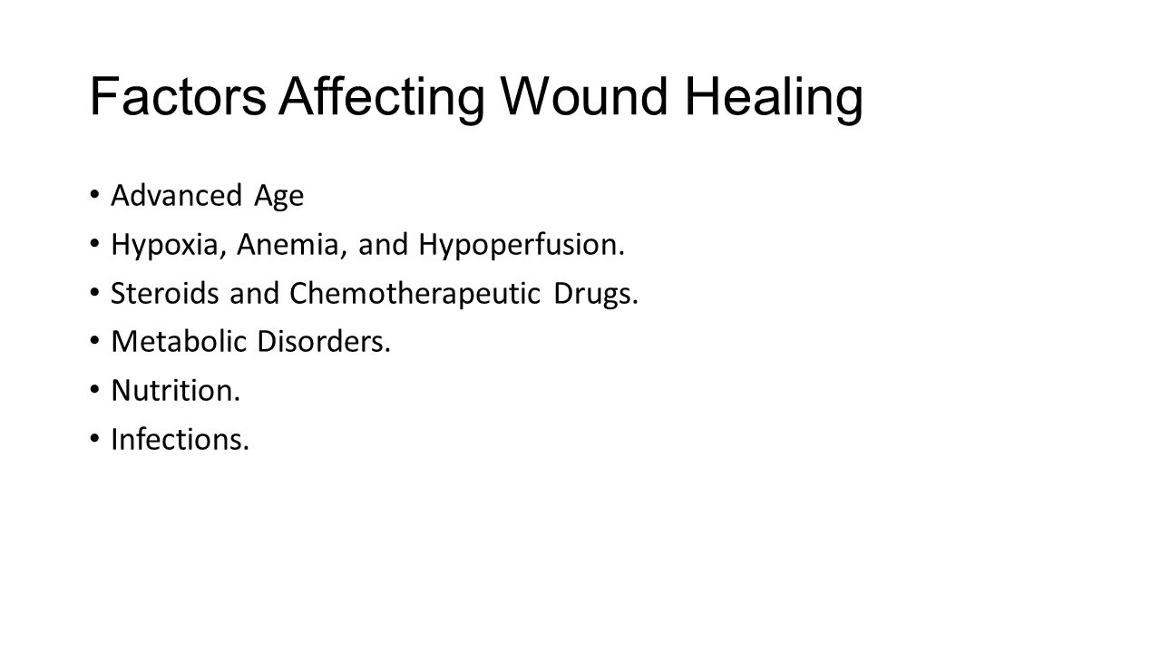 Factors Affecting Wound Healing Advanced Age Hypoxia, Anemia, and Hypoperfusion. Steroids and Chemotherapeutic Drugs. Metabolic Disorders. Nutrition.