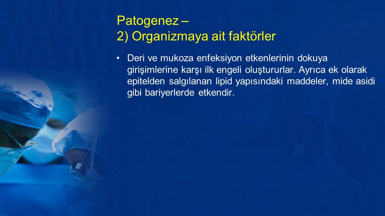 Patogenez – 2) Organizmaya ait faktörler Deri ve mukoza enfeksiyon etkenlerinin dokuya girişimlerine karşı ilk engeli oluştururlar.