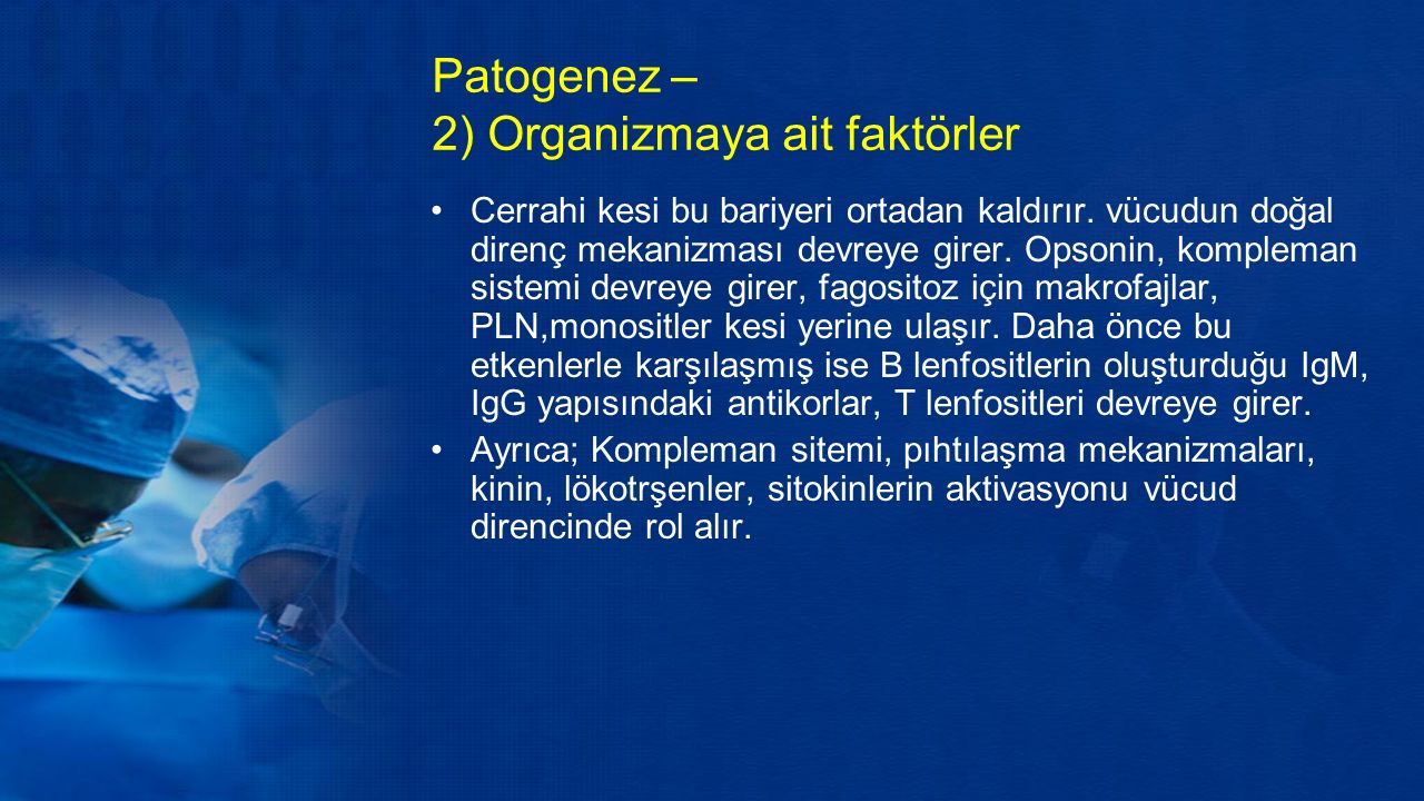 Patogenez – 2) Organizmaya ait faktörler Cerrahi kesi bu bariyeri ortadan kaldırır.