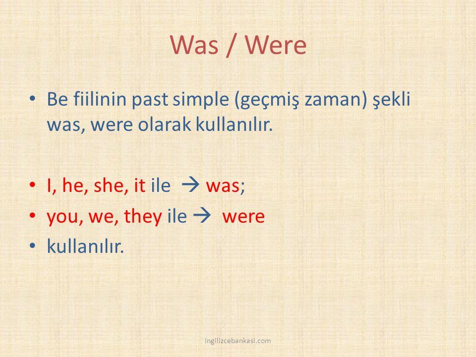 Was / Were Be fiilinin past simple (geçmiş zaman) şekli was, were olarak kullanılır. I, he, she, it ile  was; you, we, they ile  were kullanılır. in