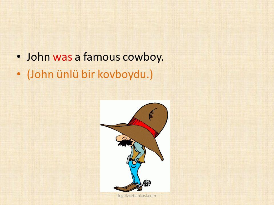 John was a famous cowboy. (John ünlü bir kovboydu.) ingilizcebankasi.com