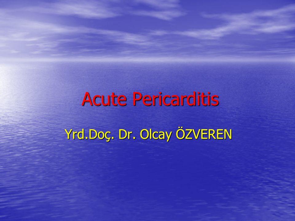 Acute Pericarditis Acute Pericarditis Yrd.Doç. Dr. Olcay ÖZVEREN