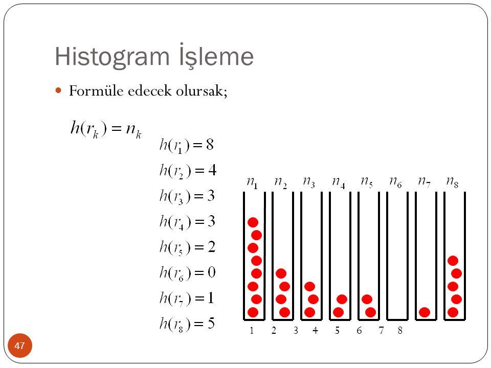 Histogram İşleme 47 Formüle edecek olursak; 1 2 3 4 5 6 7 8
