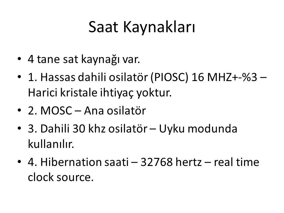 Saat Kaynakları 4 tane sat kaynağı var. 1. Hassas dahili osilatör (PIOSC) 16 MHZ+-%3 – Harici kristale ihtiyaç yoktur. 2. MOSC – Ana osilatör 3. Dahil