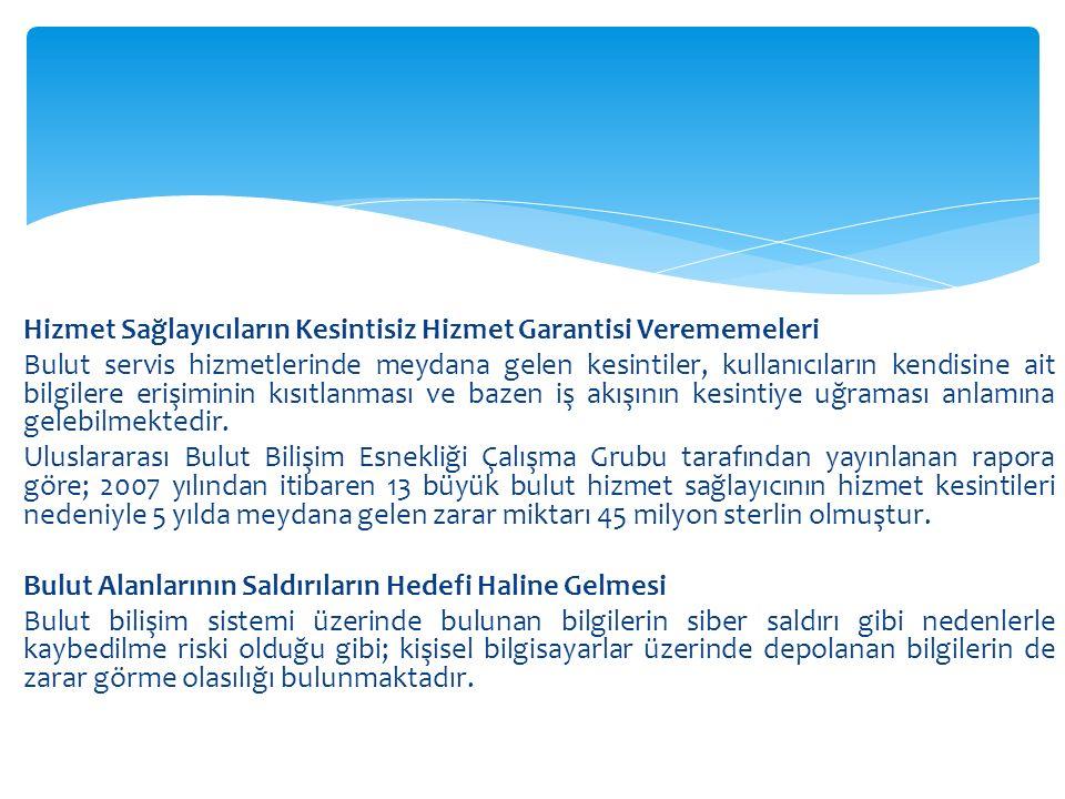Hizmet Sağlayıcıların Kesintisiz Hizmet Garantisi Verememeleri Bulut servis hizmetlerinde meydana gelen kesintiler, kullanıcıların kendisine ait bilgi